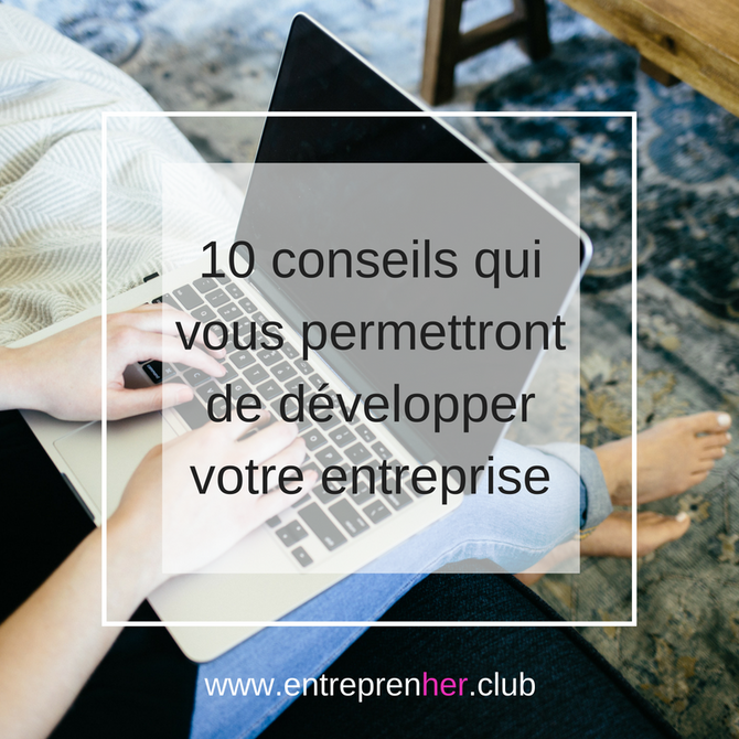 10 conseils qui vous permettront de développer votre entreprise