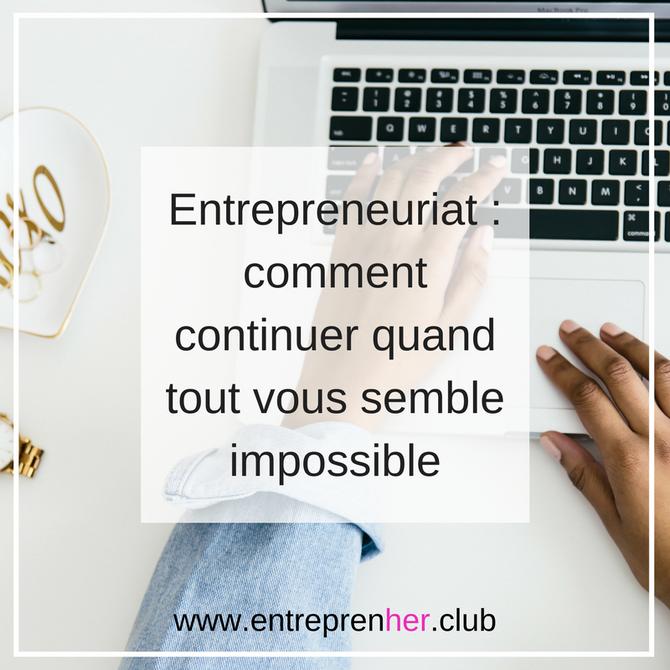 Entrepreneuriat : comment continuer quand tout vous semble impossible