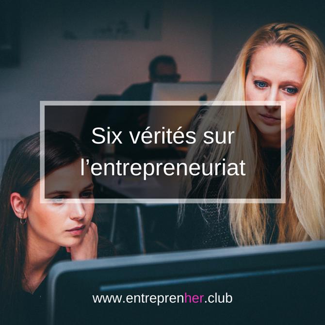 Six vérités sur l'entrepreneuriat