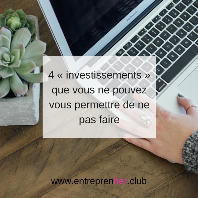 4 « investissements » que vous ne pouvez vous permettre de ne pas faire