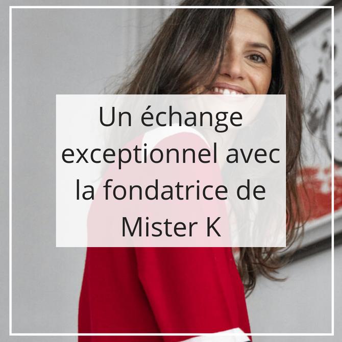 Un échange exceptionnel avec la fondatrice de Mister K