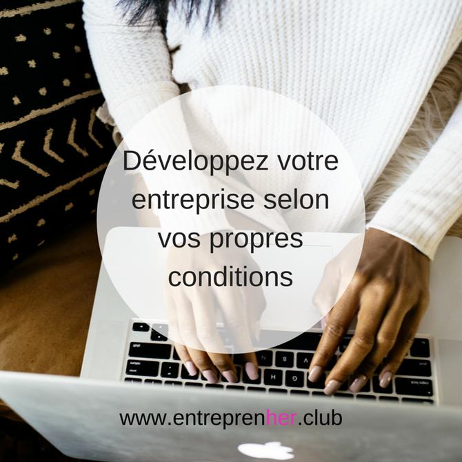 Développez votre entreprise selon vos propres conditions