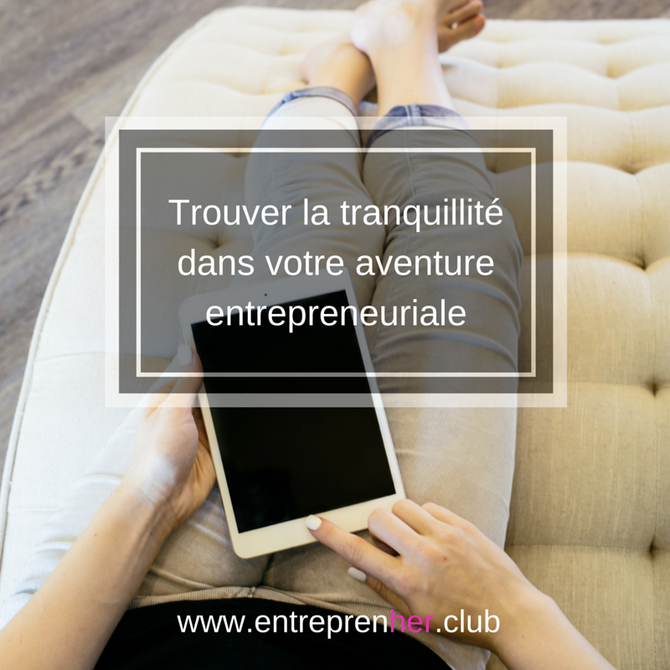 Trouver la tranquillité dans votre aventure entrepreneuriale