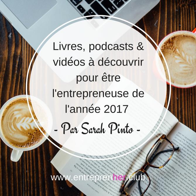 Livres, podcasts & vidéos à découvrir pour être l'entrepreneuse de l'année 2017