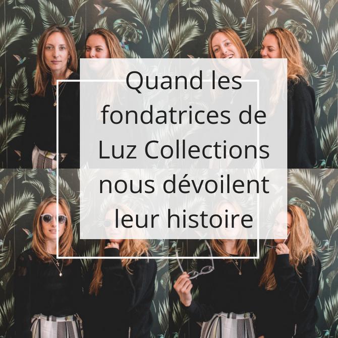 Quand les fondatrices de Luz Collections nous dévoilent leur histoire