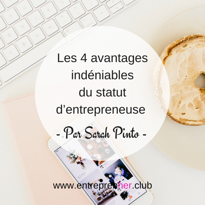 Les 4 avantages indéniables du statut d'entrepreneuse