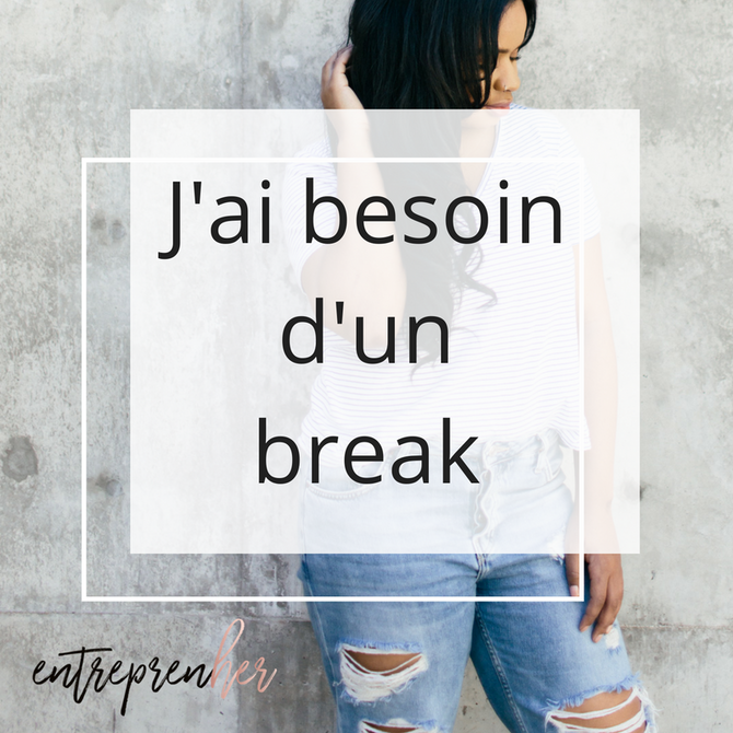 J'ai besoin d'un break