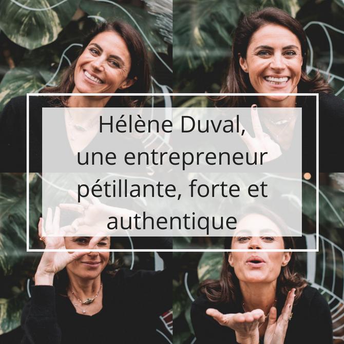 Hélène Duval, une entrepreneur pétillante, forte et authentique