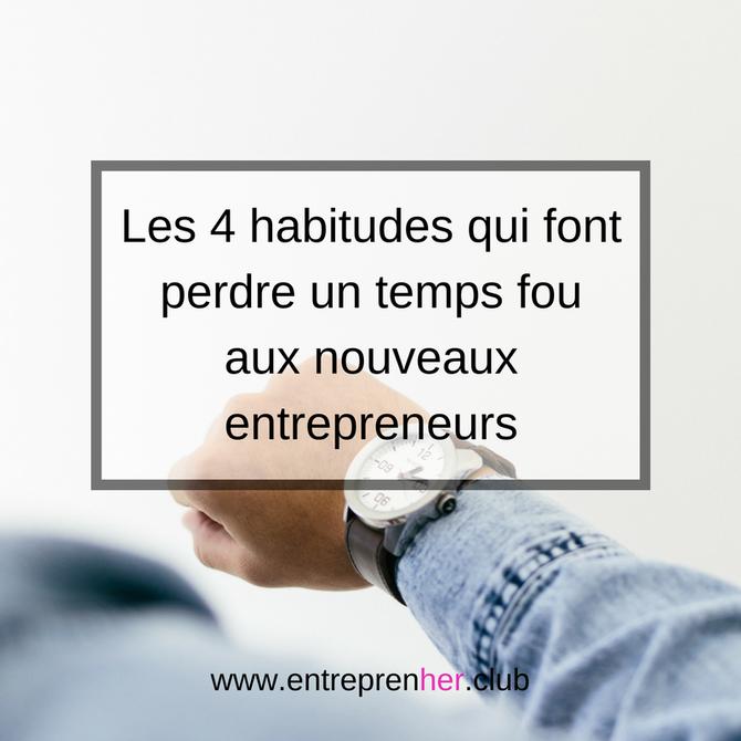 Les 4 habitudes qui font perdre un temps fou aux nouveaux entrepreneurs