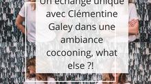 Un échange unique avec Clémentine Galey dans une ambiance cocooning, what else ?!