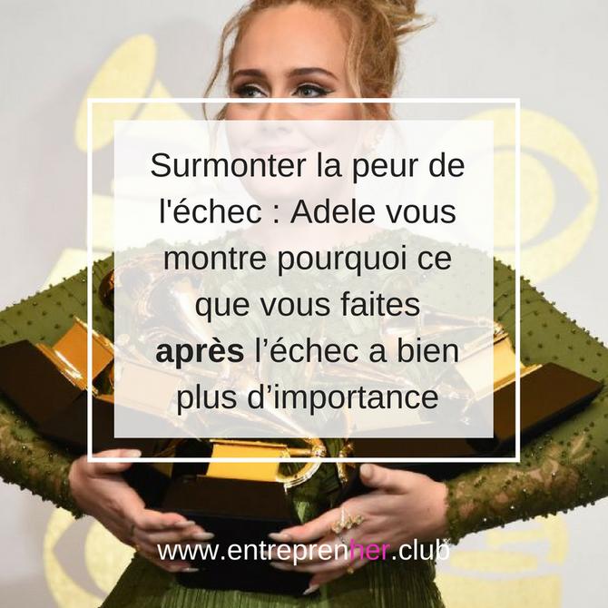 Surmonter la peur de l'échec : Adele vous montre pourquoi ce que vous faites APRÈS  l'échec a bi