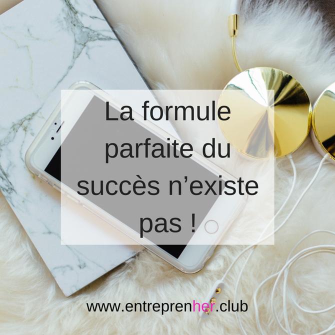 La formule parfaite du succès n'existe pas !