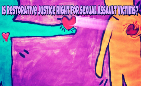 Is Restorative Justice Right For Sexual Assault Victims?