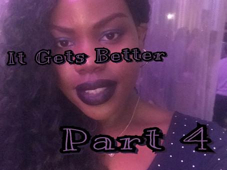 Part 4 It Gets Better