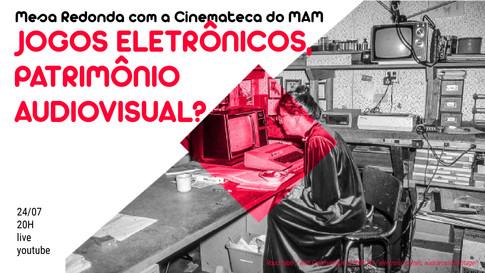 Mesa Redonda - Jogos eletrônicos, patrimônio audiovisual?