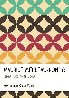 Merleau-Ponty: uma cronologia - Natália Giosa Fujita