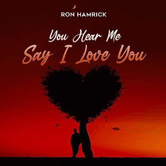 You Hear Me Say I Love You.jpg