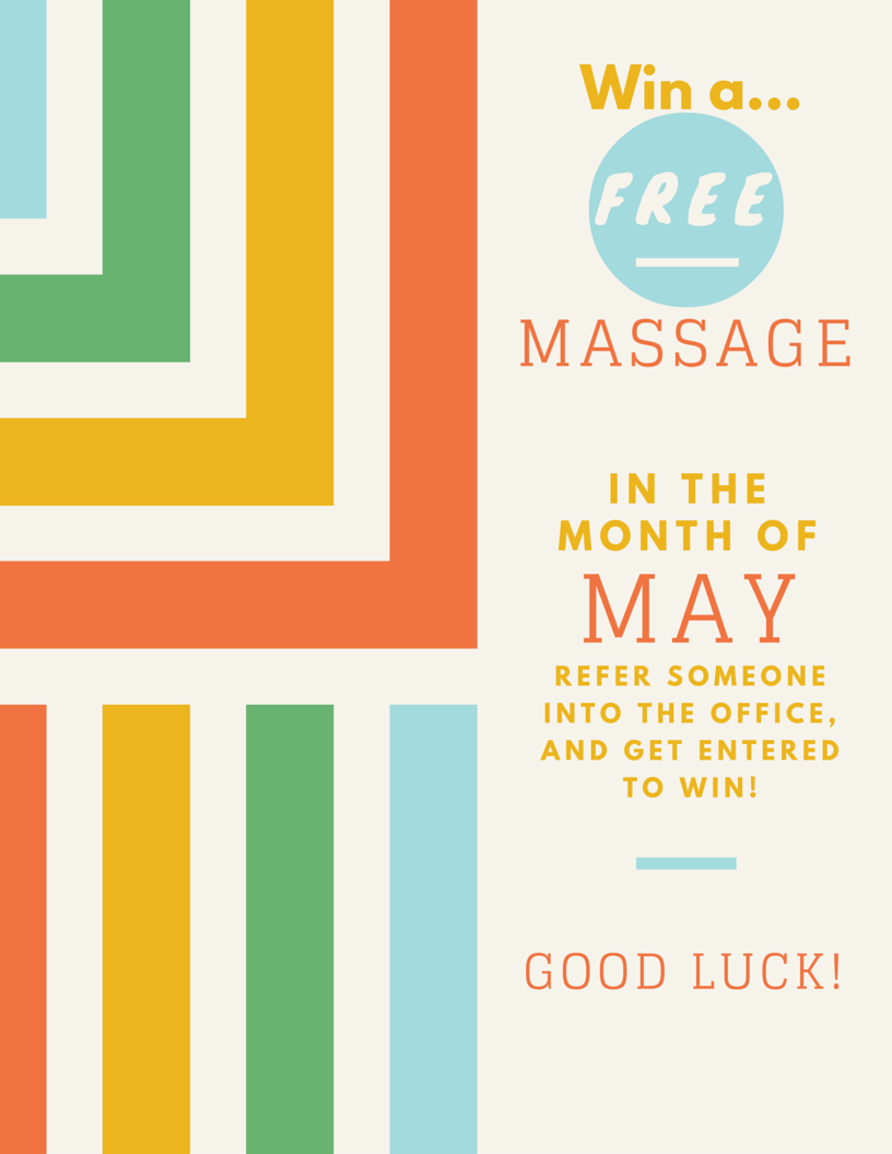 Refer someone into the office in May, and get entered to win a FREE massage!