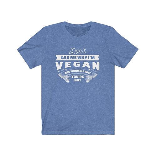 Ask Me Why Vegan T Shirt, Vegan Gifts, Funny Shirt, Birthday Gift, Tee