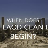 When Does the Laodicean Era Begin?