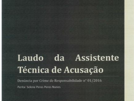 Laudo da Assistente Técnica de Acusação - Denúncia por crime de responsabilidade nº 1, de 2016 - Com