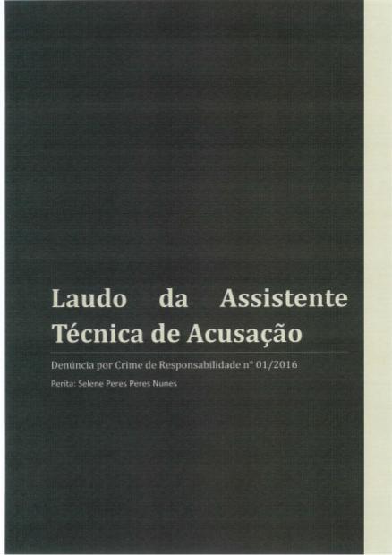 Laudo da Assistente Técnica de Acusação - Denúncia por crime de responsabilidade nº 1, de 2016 - Comissão Especial de Impeachment
