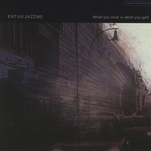 Entusijazzme - What you hear is what you get!