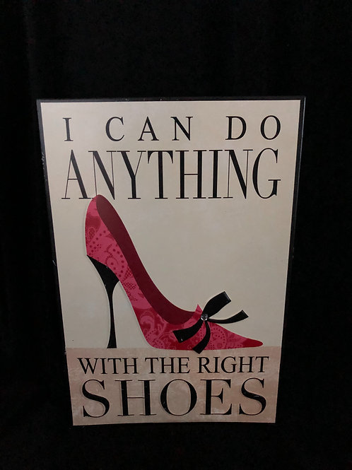 I Can Do Anything With The Right Shoes Metal Sign