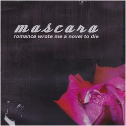 Mascara - Romance Wrote Me A Novel To Die