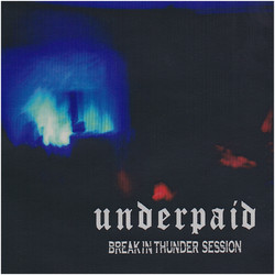 Underpaid -Break In Thunder Session