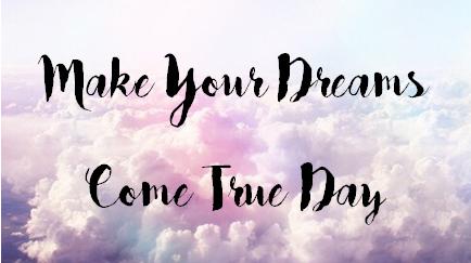 Make all of your dreams come true.