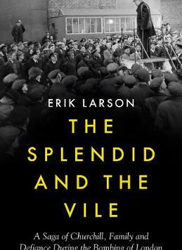 The Splendid and the Vile: A Saga of Churchill, Family and Defiance During the Blitz - a review