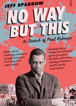 No Way but This: In search of Paul Robeson - a review
