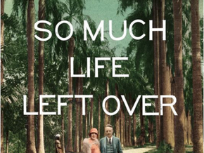So much life left over—a review