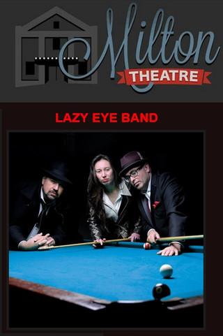 Lazy Eye Band - Milton Theatre - Nov 18th
