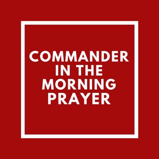 Commander in the Morning Prayer