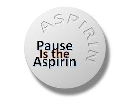 Why not take a PAUSE or an Aspirin