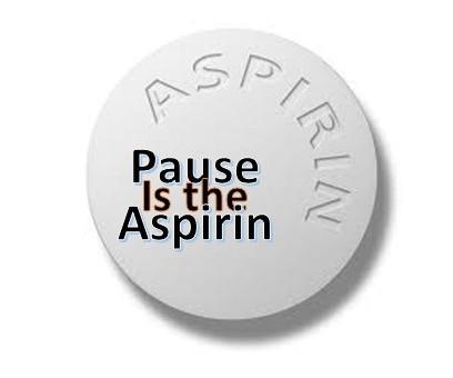 Why not take a PAUSE or an Aspirin