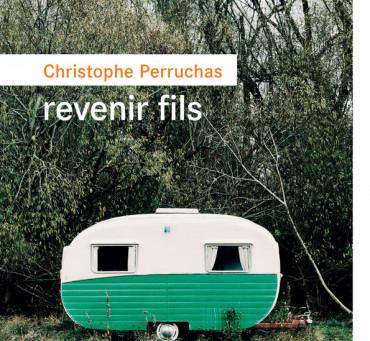 Christophe Perruchas - Revenir fils