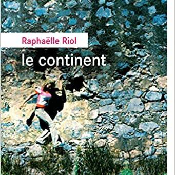 Raphaëlle Riol - le continent