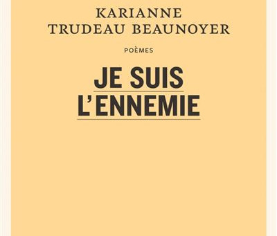 Karianne Trudeau Beaunoyer - Je suis l'ennemie