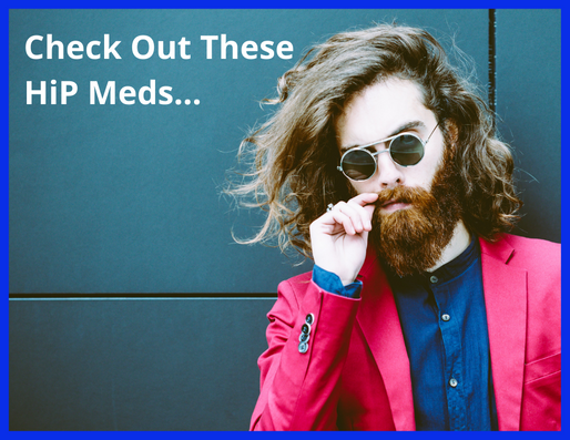 Check Out These HiP Meds...