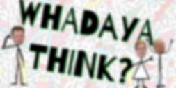 WHADAYA THINK.png