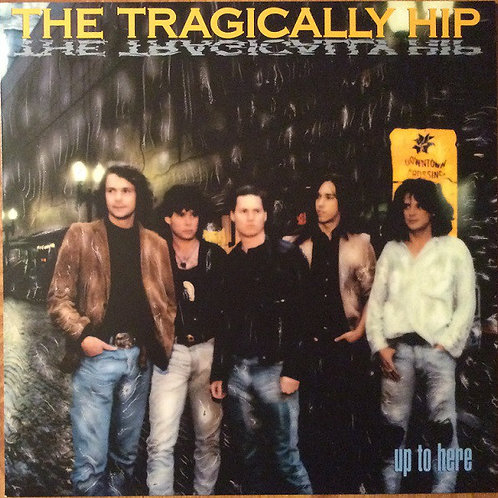 Tragically Hip:Up To Here Vinyl Record
