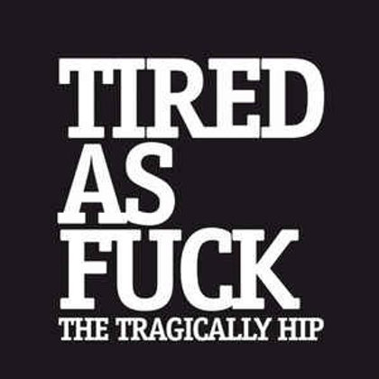 """Tragically Hip: Tired As Fuck 7"""" Vinyl Record"""