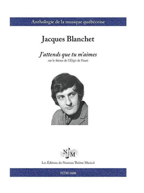 BLANCHET, Jacques - J'attends que tu m'aimes