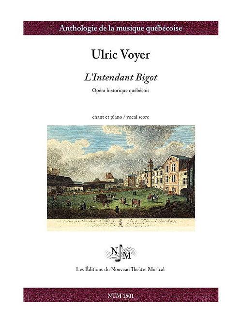 VOYER, Ulric - « L'Intendant Bigot » - opéra historique québécois