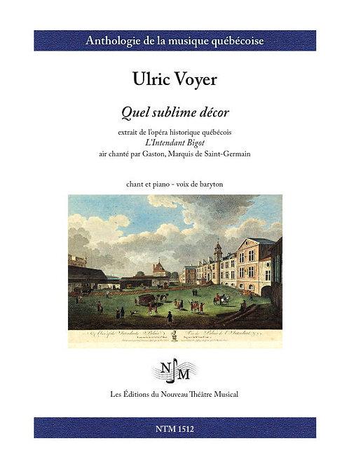 VOYER, Ulric - Quel sublime décor (extr. de « L'Intendant Bigot »)