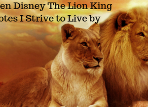My 10 'The Lion King' quotes I Strive to Live by - part 2