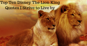 My 10 \'The Lion King\' quotes I Strive to Live by - part 2
